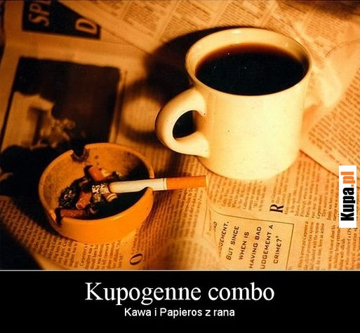 Kupogenne combo - Kawa i papieros z rana :)