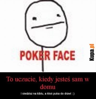 Poker face - To uczucie, kiedy jesteś sam w domu...