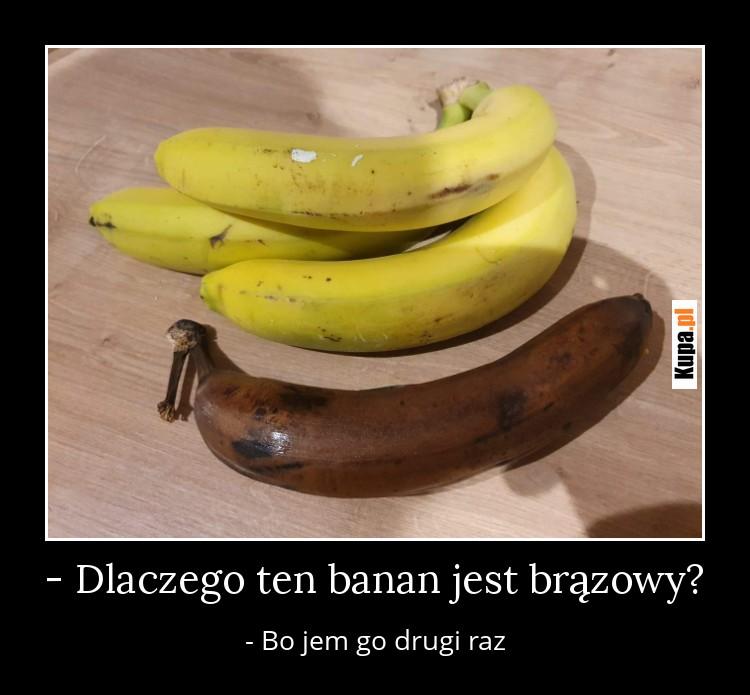 - Dlaczego ten banan jest brązowy?
