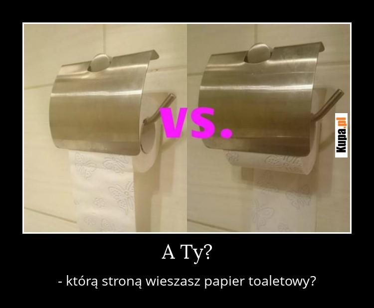 A Ty? - którą stroną wieszasz papier toaletowy?